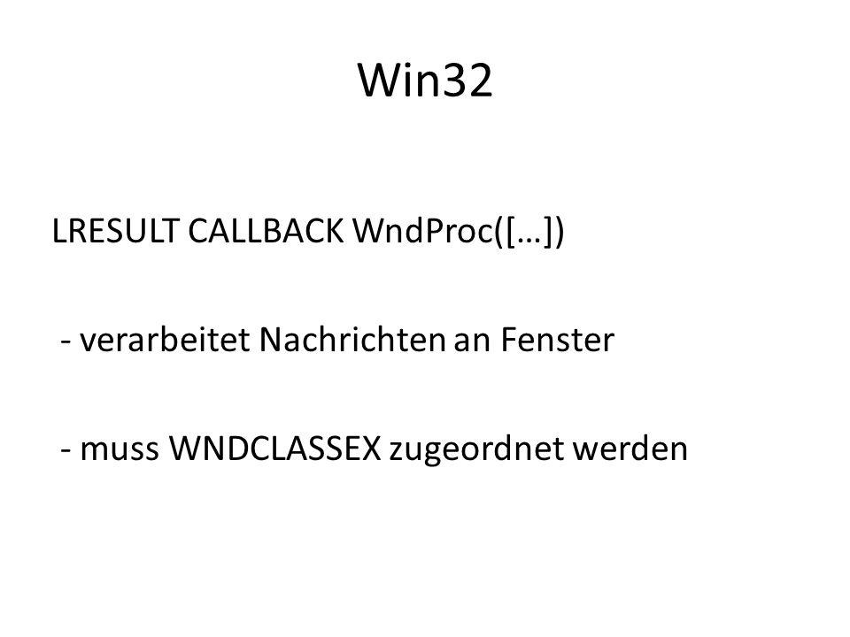 Win32 LRESULT CALLBACK WndProc([…]) - verarbeitet Nachrichten an Fenster - muss WNDCLASSEX zugeordnet werden